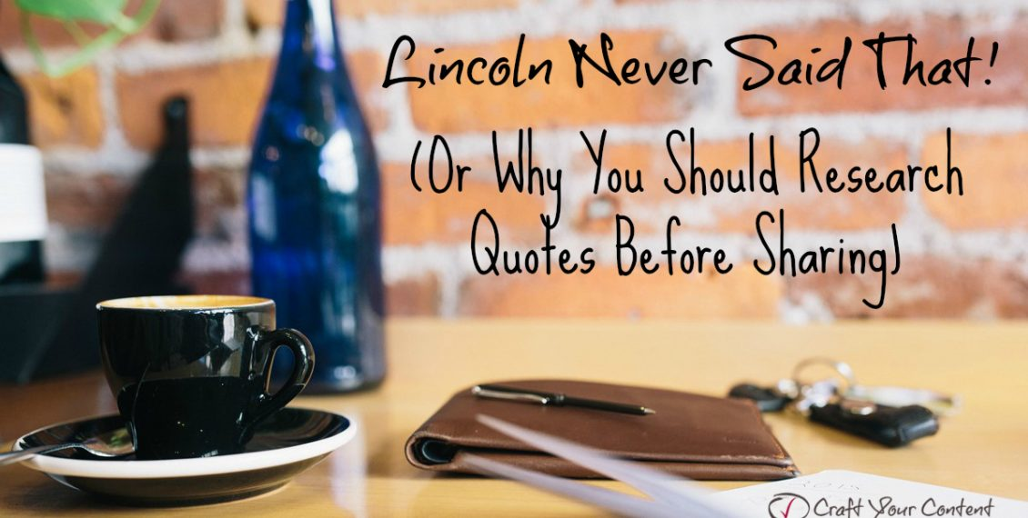 Lincoln Never Said That Or Why You Should Research Quotes Before