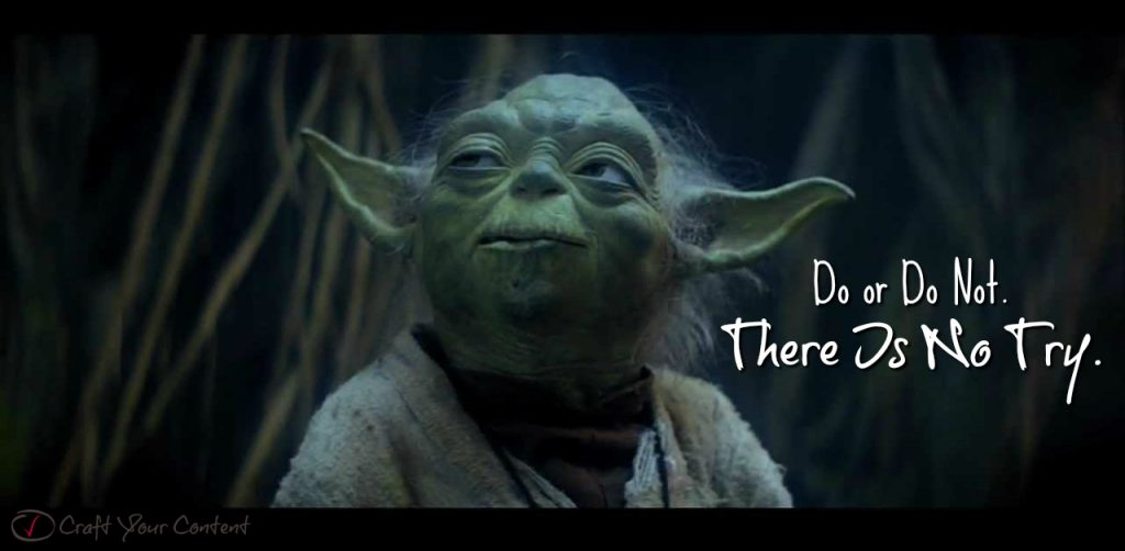 Do or Do Not. There Is No Try by Ashley Heckstall on Craft Your Content